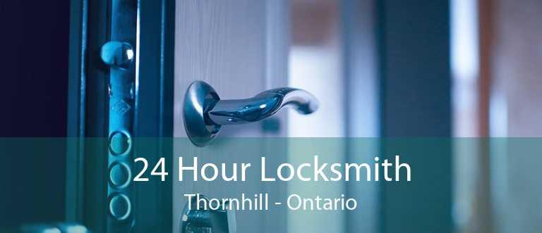 24 Hour Locksmith Thornhill - Ontario