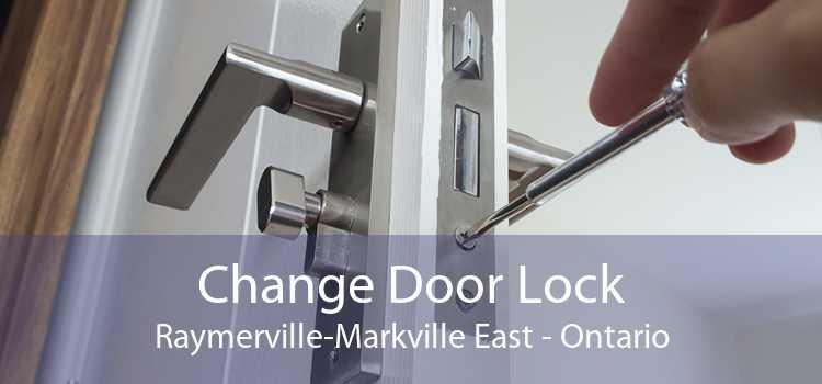 Change Door Lock Raymerville-Markville East - Ontario