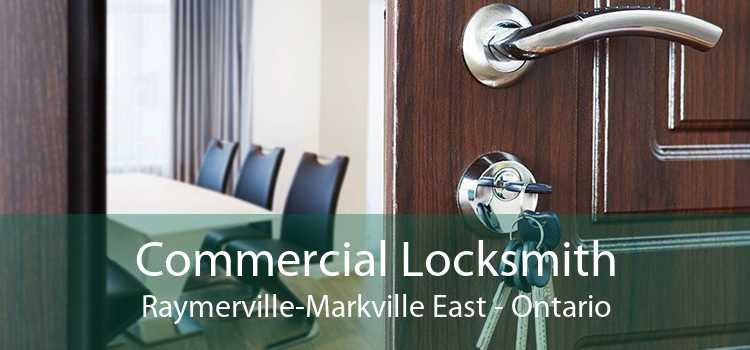 Commercial Locksmith Raymerville-Markville East - Ontario