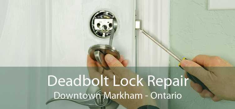 Deadbolt Lock Repair Downtown Markham - Ontario