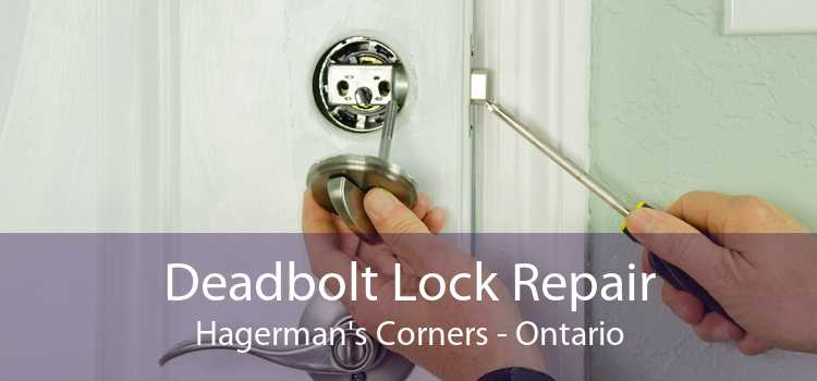 Deadbolt Lock Repair Hagerman's Corners - Ontario