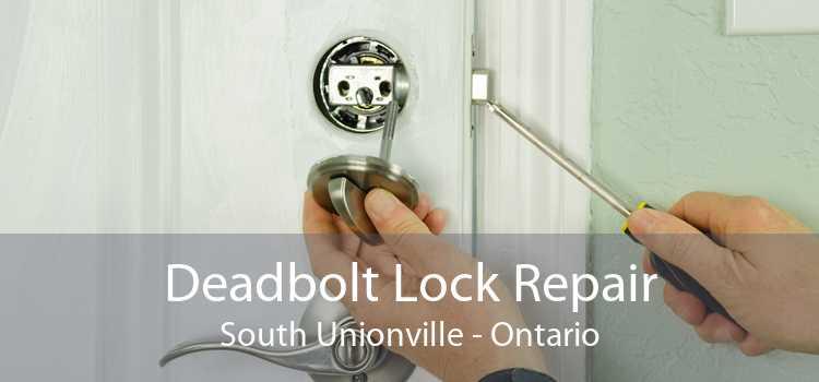 Deadbolt Lock Repair South Unionville - Ontario