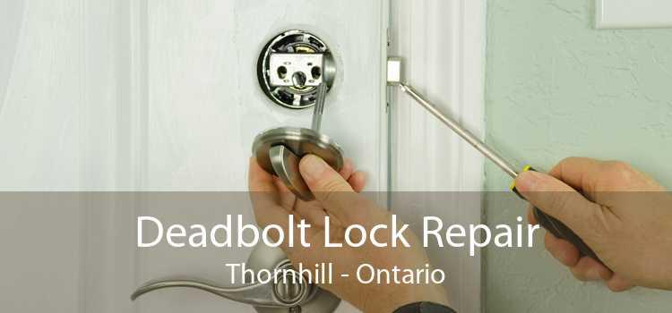Deadbolt Lock Repair Thornhill - Ontario