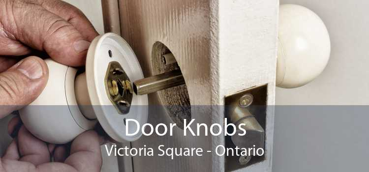 Door Knobs Victoria Square - Ontario