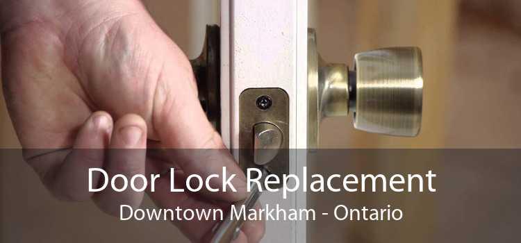 Door Lock Replacement Downtown Markham - Ontario