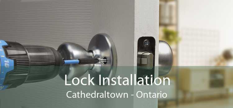 Lock Installation Cathedraltown - Ontario