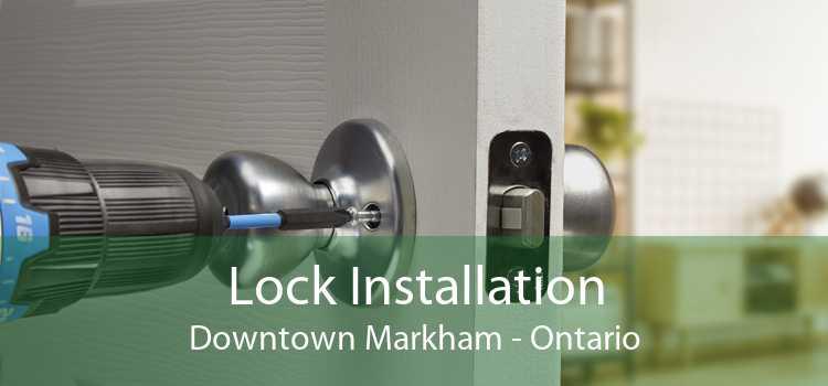 Lock Installation Downtown Markham - Ontario