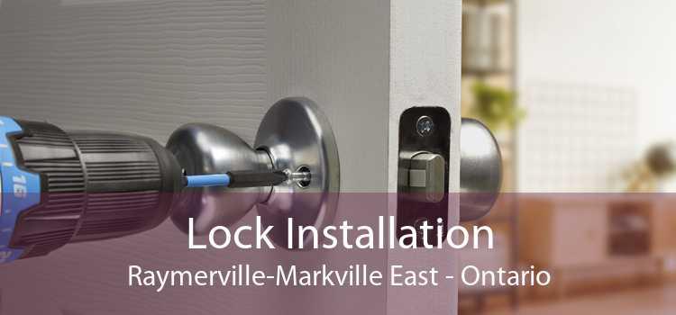 Lock Installation Raymerville-Markville East - Ontario