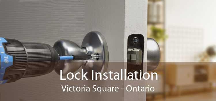 Lock Installation Victoria Square - Ontario