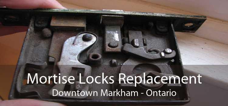 Mortise Locks Replacement Downtown Markham - Ontario